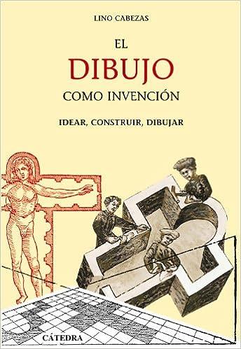 El dibujo como invención: Idear, construir, dibujar Arte Grandes temas: Amazon.es: Cabezas, Lino: Libros
