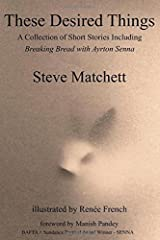 These Desired Things: A Collection of Short Stories Including Breaking Bread with Ayrton Senna Paperback