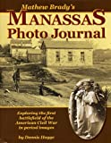 img - for Mathew Brady's Manassas Photo Journal Exploring the first battlefield of the American Civil War in period images by Dennis Hogge (2011-05-03) book / textbook / text book