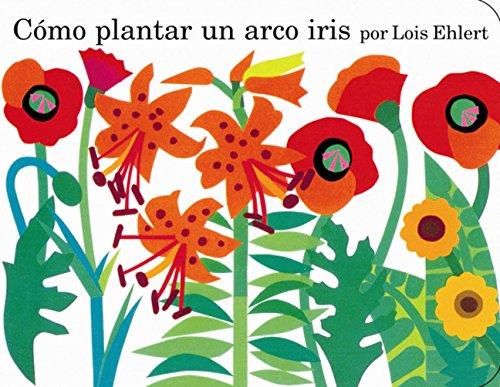 Como plantar un arco iris (Spanish Edition): Lois Ehlert, F. Isabel Campoy: 9780152057237: Amazon.com: Books