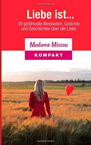 Liebe ist... 39 gefühlvolle Weisheiten, Gedichte und Geschichten über die Liebe (German Edition) PDF