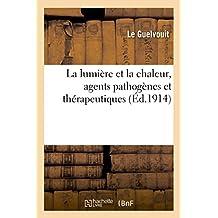La Lumiere Et La Chaleur, Agents Pathogenes Et Therapeutiques: Heliotherapie, Thermotherapie: Thermoluminotherapie