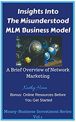 Insights Into The Misunderstood MLM Business Model , A Brief Overview of Network Marketing: Bonus: Online Resources Before You Get Started (Money-Business-Investment Book 1)