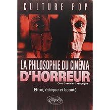 La Philosophie du Cinema d'Horreur: Effroi, Ethique et Beaute