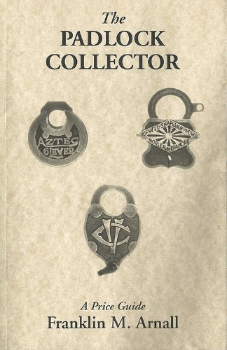 The Padlock Collector: Illustrations and Prices of 2800 Padlocks of the Past 100 Years by Padlock Collector