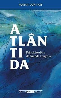 Atlântida: Princípio e Fim da Grande Tragédia eBook