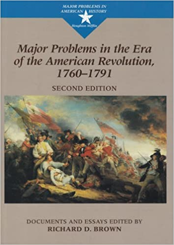 com major problems in the era of the american revolution  com major problems in the era of the american revolution 1760 1791 documents and essays major problems in american history series