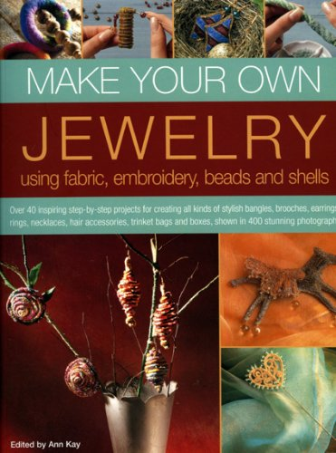 Make Your Own Jewellery Using Fabric, Leather, Embroidery, Beads & Shells: Over 40 Inspiring Step-By-Step Projects For Creating All Kinds Of Stylish ... And Boxes, Shown In 420 Stunning - Shell Embroidery