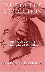The Right of Revolution: An Inquiry on the Philosophy of Rebellion
