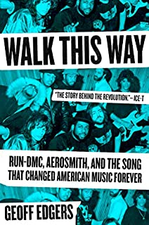 Book Cover: Walk This Way: Run-DMC, Aerosmith, and the Song that Changed American Music Forever