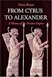From Cyrus to Alexander : A History of the Persian Empire, Briant, Pierre, 1575061201