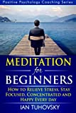 Meditation for Beginners: How to Meditate (As An Ordinary Person!) to Relieve Stress, Keep Calm and be Successful (Positive Psychology Coaching Series) (Volume 4)