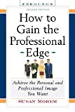 How To Gain The Professional Edge: Achieve The Personal And Professional Image You Want**OUT OF PRINT**