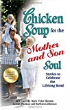 chicken soup for the soul boys - Chicken Soup for the Mother and Son Soul: Stories to Celebrate the Lifelong Bond (Chicken Soup for the Soul (Paperback Health Communications))