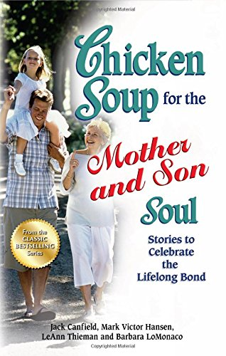 Chicken Soup for the Mother and Son Soul: Stories to Celebrate the Lifelong Bond (Chicken Soup for the Soul (Paperback Health Communications)) PDF