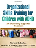 img - for Organizational Skills Training for Children with ADHD: An Empirically Supported Treatment by Richard Gallagher PhD (2014-03-26) book / textbook / text book