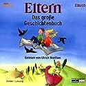 Eltern - Das große Geschichtenbuch Hörbuch von  div. Gesprochen von: Ulrich Noethen