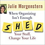 When Organizing Isn't Enough: SHED Your Stuff, Change Your Life | Julie Morgenstern