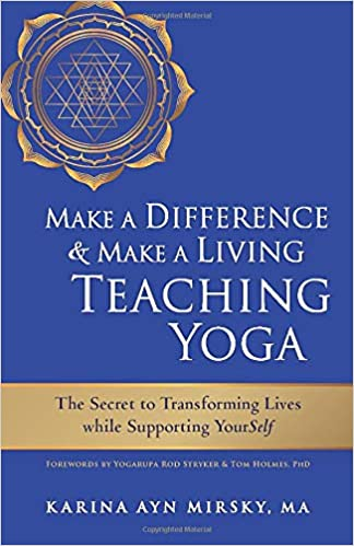 Make a Difference and Make a Living Teaching Yoga: The ...