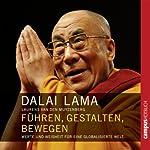 Führen, gestalten, bewegen: Werte und Weisheit für eine globalisierte Welt |  Dalai Lama,Laurens van den Muyzenberg