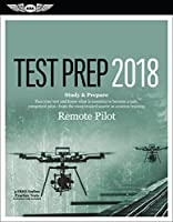 Remote Pilot Test Prep 2018: Study & Prepare: Pass your test and know what is essential to safely operate an unmanned aircraft – from the most trusted source in aviation training (Test Prep Series)