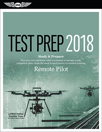 Remote Pilot Test Prep 2018: Study & Prepare: Pass your test and know what is essential to safely operate an unmanned aircraft – from the most trusted source in aviation training (Test Prep Series) cover