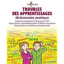 Troubles des apprentissages : dictionnaire pratique: dyslexie, dysphasie, dispraxie, Tac, dyscalculie, dysorthographie, TDA-H, autisme, scolarisation insertion professionnelle