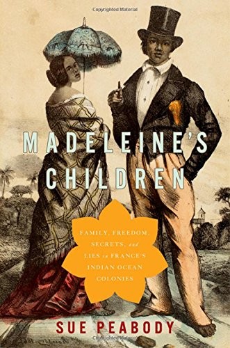 Madeleine's Children: Family, Freedom, Secrets, and Lies in France's Indian Ocean Colonies