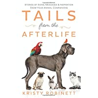Tails from the Afterlife: Stories of Signs, Messages & Inspiration from your Animal...