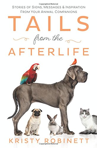 Tails from the Afterlife: Stories of Signs, Messages & Inspiration from your Animal - His Losing Marbles