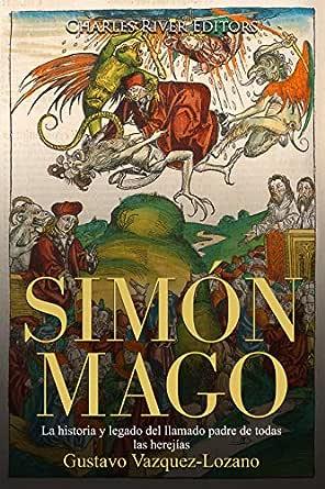 Simón Mago: La historia y legado del llamado padre de