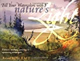 Fill Your Watercolors with Nature's Light, Roland Roycraft, 1581809042