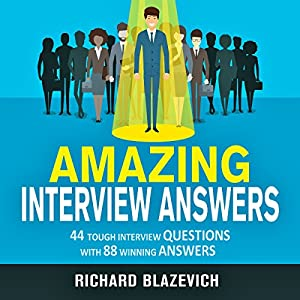 Amazon.com: Amazing Interview Answers: 44 Tough Job Interview Questions  With 88 Winning Answers (Audible Audio Edition): Richard Blazevich, Chris  Abernathy, ...