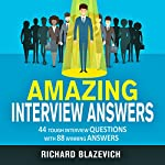 Amazing Interview Answers: 44 Tough Job Interview Questions with 88 Winning Answers | Richard Blazevich