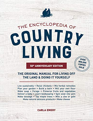The Encyclopedia of Country Living, 50th Anniversary Edition: The Original Manual for Living off the Land & Doing It Yourself by [Emery, Carla]