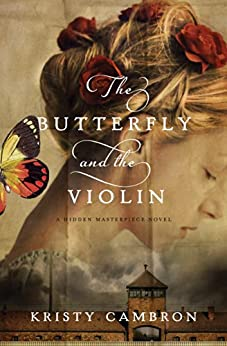 The Butterfly and the Violin (A Hidden Masterpiece Novel Book 1) by [Cambron, Kristy]