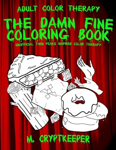 The Damn Fine Coloring Book: Unofficial Twin Peaks Inspired Color Therapy: Adult Color Therapy Featuring Cherry Pies, Coffee and Murder Clues Based On ... Series (The Damn Fine Collection) (Volume 1)