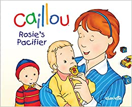 Amazon Com Caillou Rosie S Pacifier Hand In Hand Series 9782894507650 L Heureux Christine Brignaud Pierre Books