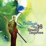 Triumph of the 16 Deadly Improvs by 16 Deadly Improvs (2010-07-27)