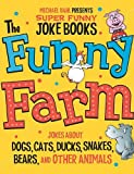 The Funny Farm: Jokes About Dogs, Cats, Ducks, Snakes, Bears, and Other Animals (Michael Dahl Presents Super Funny Joke Books)