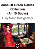 Anne Of Green Gables Collection (All 10 Books): [Quora Media] (100 Greatest Novels of All Time Book 5)