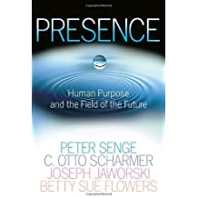 By Peter M. Senge - Presence: Human Purpose and the Field of the Future (12/16/07)