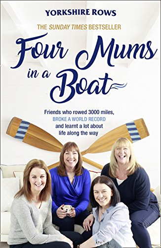 Four Mums in a Boat: Friends who rowed 3000 miles broke a world record and learnt a lot about life along the way [Idioma Inglés]