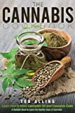 The Cannabis Cookbook: Learn How to Make Cannabis Oil and Cannabis Cake – A Reliable Book to Learn the Healthy Uses of Cannabis  If you want to use cannabis, you can infuse it in food and drink. The diversity of marijuana is rapidly and immensely exp...