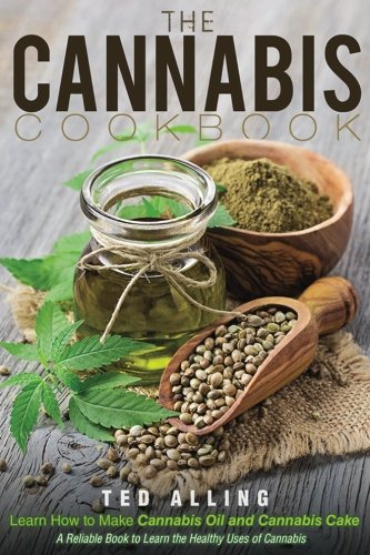 The-Cannabis-Cookbook-Learn-How-to-Make-Cannabis-Oil-and-Cannabis-Cake-A-Reliable-Book-to-Learn-the-Healthy-Uses-of-Cannabis