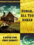Download Human, All Too Human : A Book for Free Spirits (Illustrated) in PDF ePUB Free Online