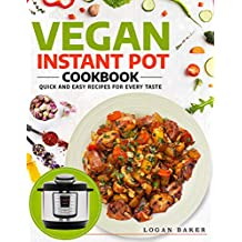 Vegan Instant Pot Cookbook: Quick And Easy Recipes For Every Taste