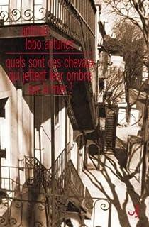 Quels sont ces chevaux qui jettent leur ombre sur la mer ?, Antunes, António Lobo