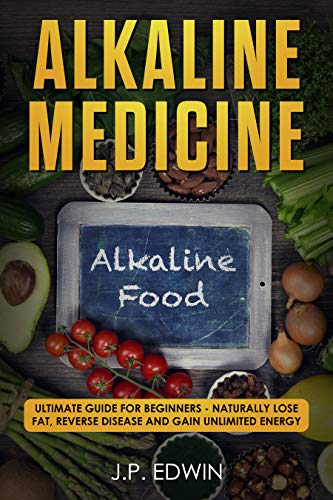 Alkaline Medicine: Ultimate Guide for Beginners - Naturally Lose Fat, Reverse Disease and Gain Unlimited Energy (Best Vitamins For Brain Fog)