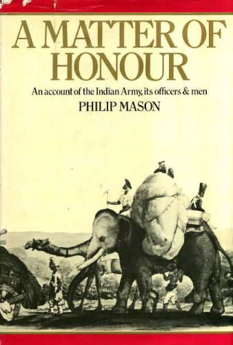 A Matter of Honour: An Account of the Indian Army, Its Officers and Men
